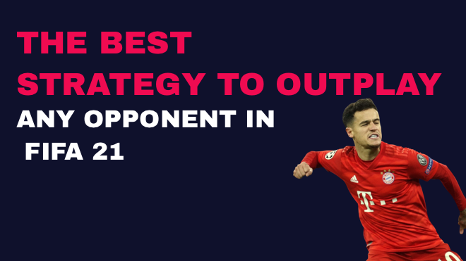 the best strategy to outplay any opponent in fifa 21