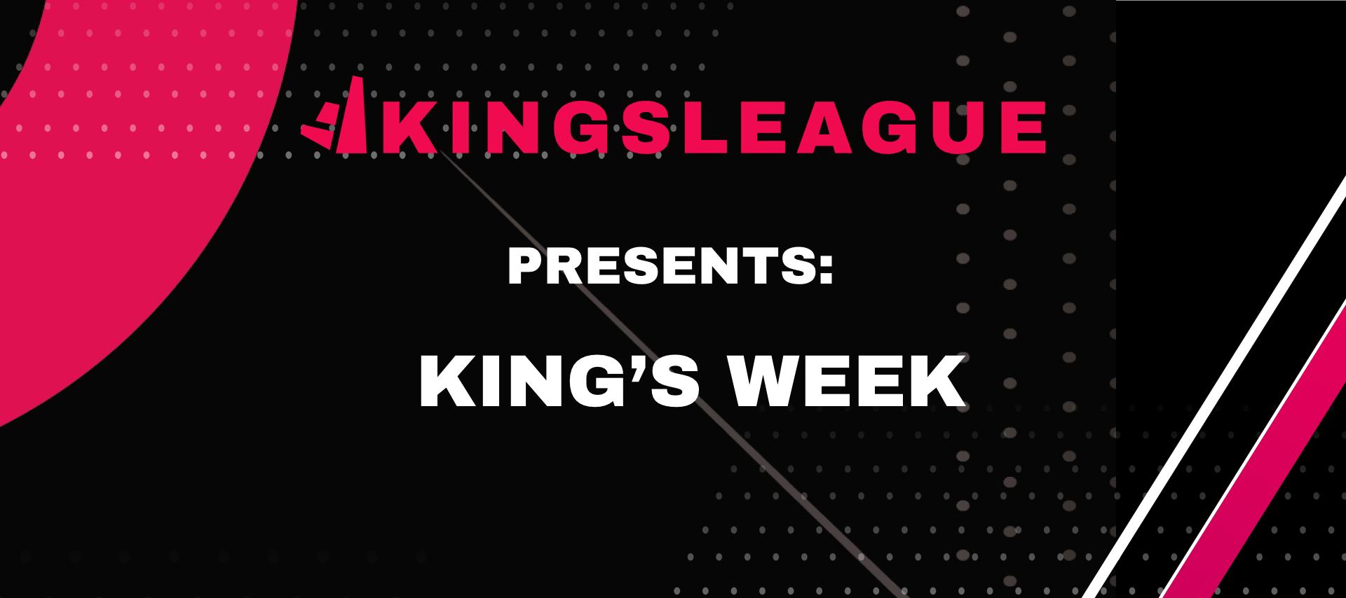 KINGSLEAGUE KINGS WEEK